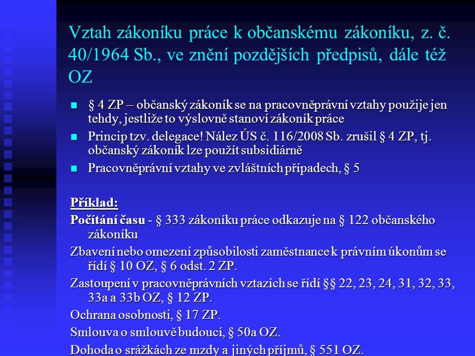 Vztah zákoníku práce k občanskému zákoníku, z. č. 40/1964 Sb., ve znění pozdějších předpisů, dále též OZ § 4 ZP – občanský zákoník se na pracovněprávn