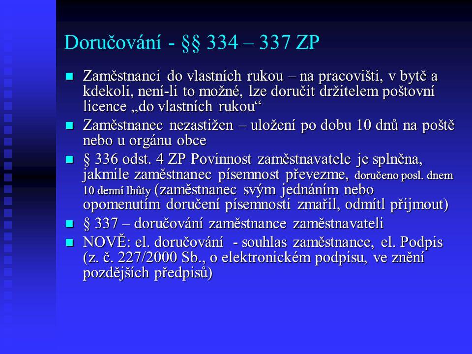 Doručování - §§ 334 – 337 ZP Zaměstnanci do vlastních rukou – na pracovišti, v bytě a kdekoli, není-li to možné, lze doručit držitelem poštovní licenc