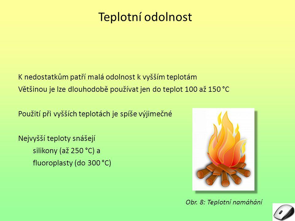 Teplotní odolnost K nedostatkům patří malá odolnost k vyšším teplotám Většinou je lze dlouhodobě používat jen do teplot 100 až 150 °C Použití při vyšš