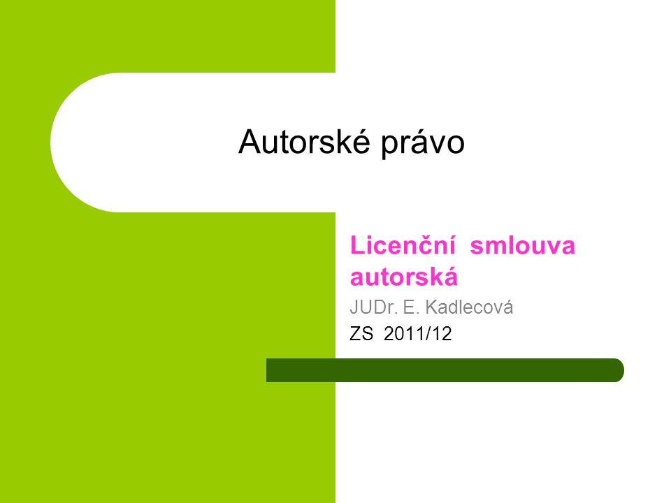 Autorské právo Licenční smlouva autorská JUDr. E. Kadlecová ZS 2011/12