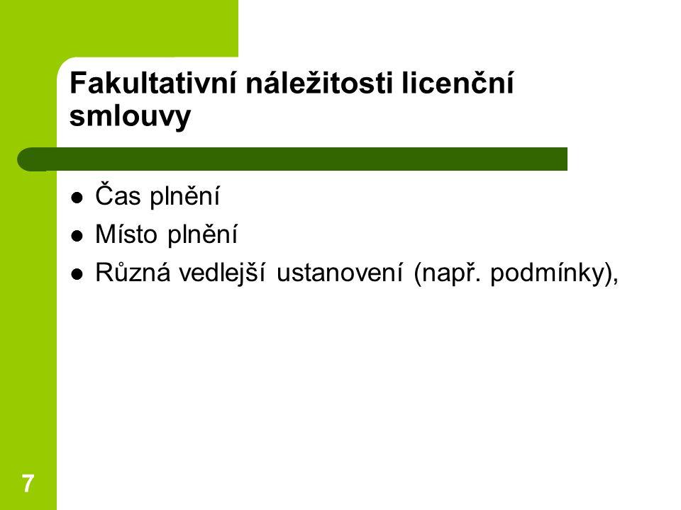 7 Fakultativní náležitosti licenční smlouvy Čas plnění Místo plnění Různá vedlejší ustanovení (např.