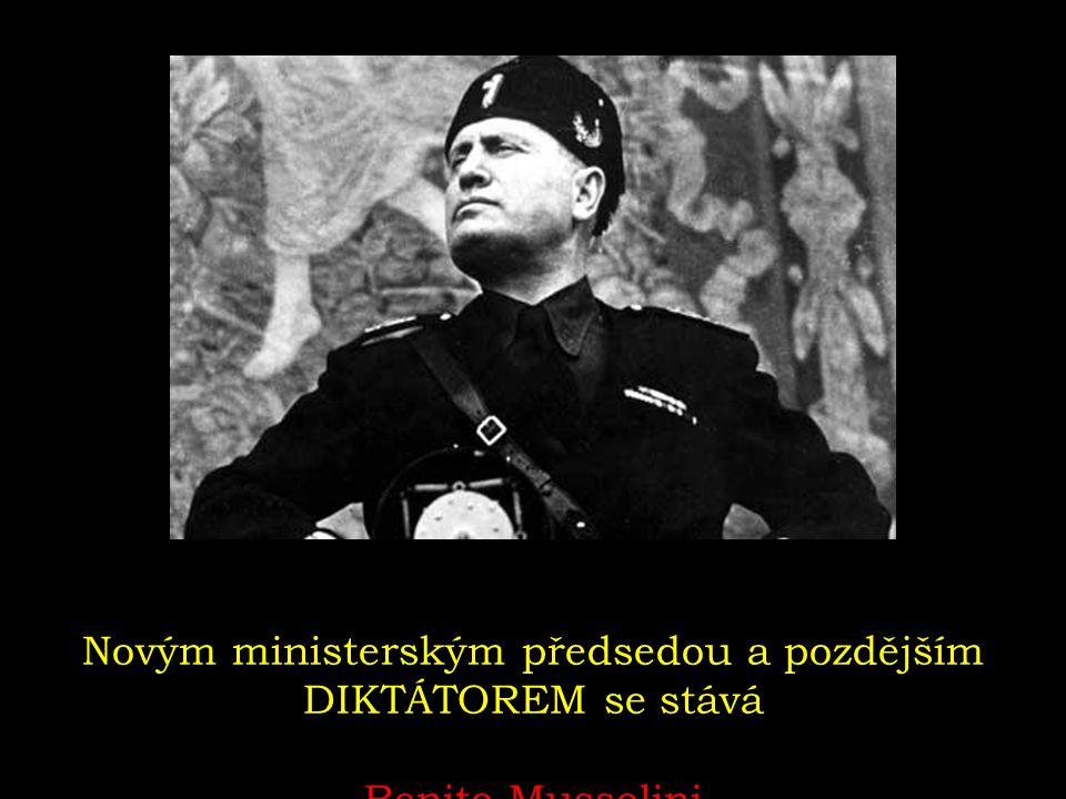 Novým ministerským předsedou a pozdějším DIKTÁTOREM se stává Benito Mussolini