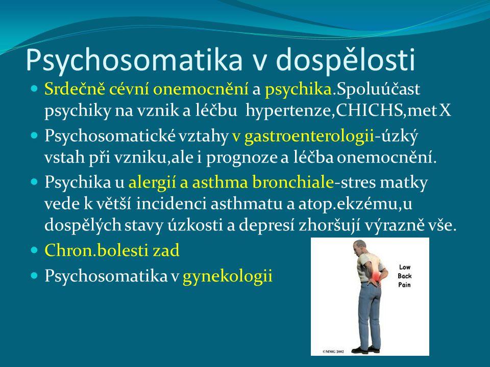 Psychosomatika v dospělosti Srdečně cévní onemocnění a psychika.Spoluúčast psychiky na vznik a léčbu hypertenze,CHICHS,met X Psychosomatické vztahy v gastroenterologii-úzký vstah při vzniku,ale i prognoze a léčba onemocnění.