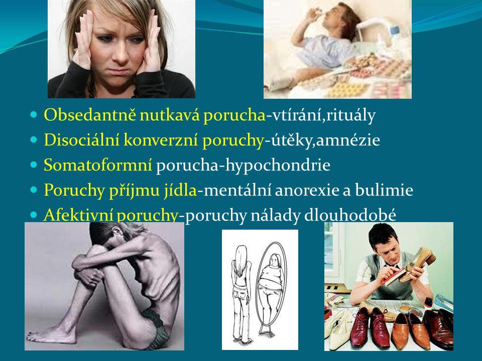 Obsedantně nutkavá porucha-vtírání,rituály Disociální konverzní poruchy-útěky,amnézie Somatoformní porucha-hypochondrie Poruchy příjmu jídla-mentální anorexie a bulimie Afektivní poruchy-poruchy nálady dlouhodobé