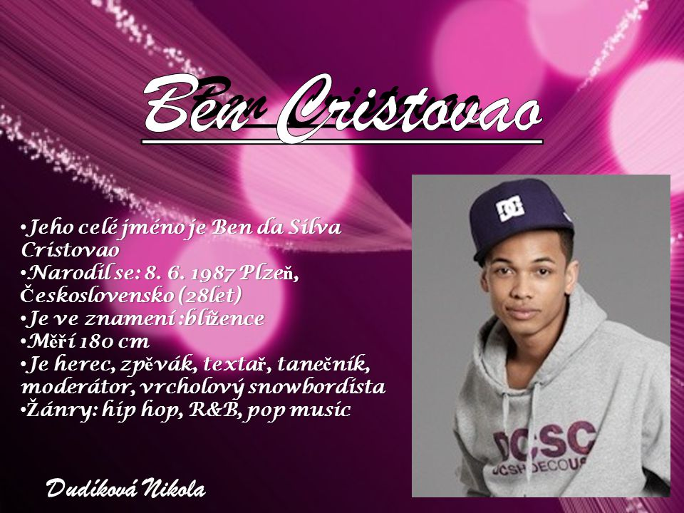 Dudíková Nikola Jeho celé jméno je Ben da Silva Cristovao Jeho celé jméno je Ben da Silva Cristovao Narodil se: 8.