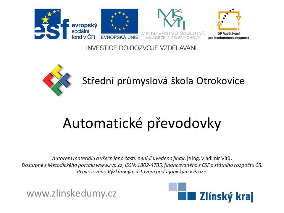 Automatické převodovky Střední průmyslová škola Otrokovice www.zlinskedumy.cz Autorem materiálu a všech jeho částí, není-li uvedeno jinak, je ing.