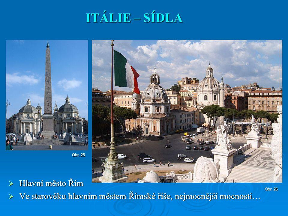  Hlavní město Řím  Ve starověku hlavním městem Římské říše, nejmocnější mocnosti… ITÁLIE – SÍDLA Obr. 26 Obr. 25
