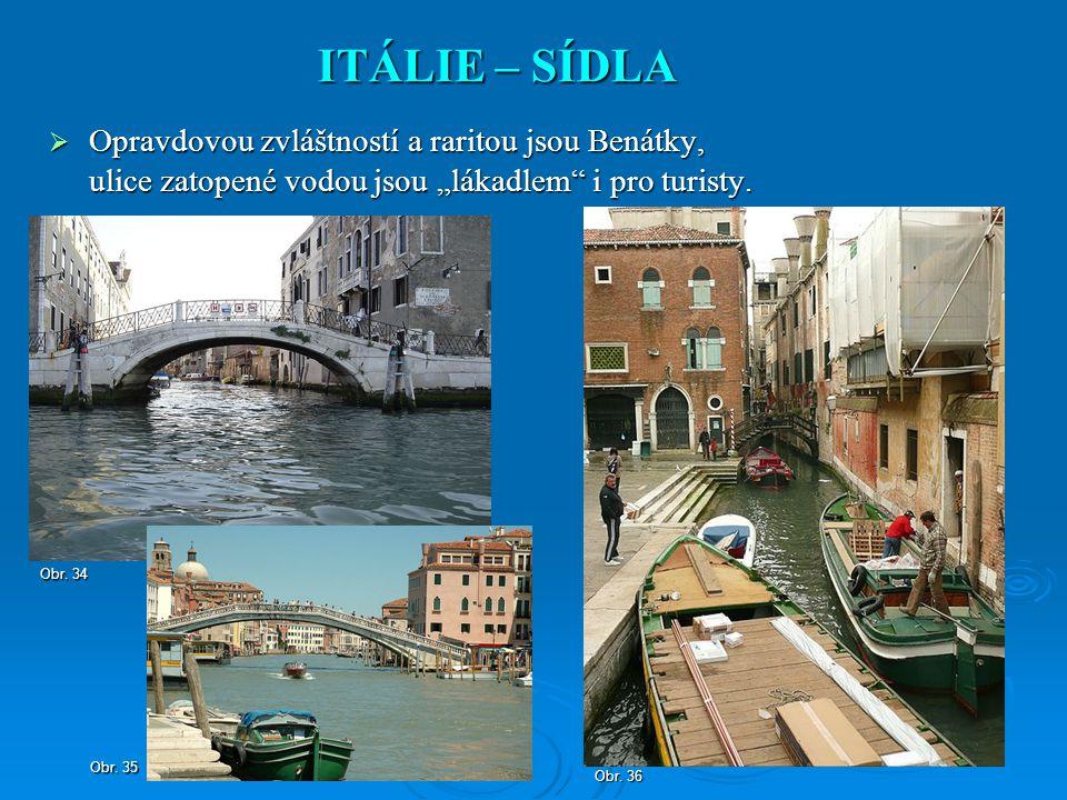 """ Opravdovou zvláštností a raritou jsou Benátky, ulice zatopené vodou jsou """"lákadlem"""" i pro turisty. ITÁLIE – SÍDLA Obr. 34 Obr. 35 Obr. 36"""