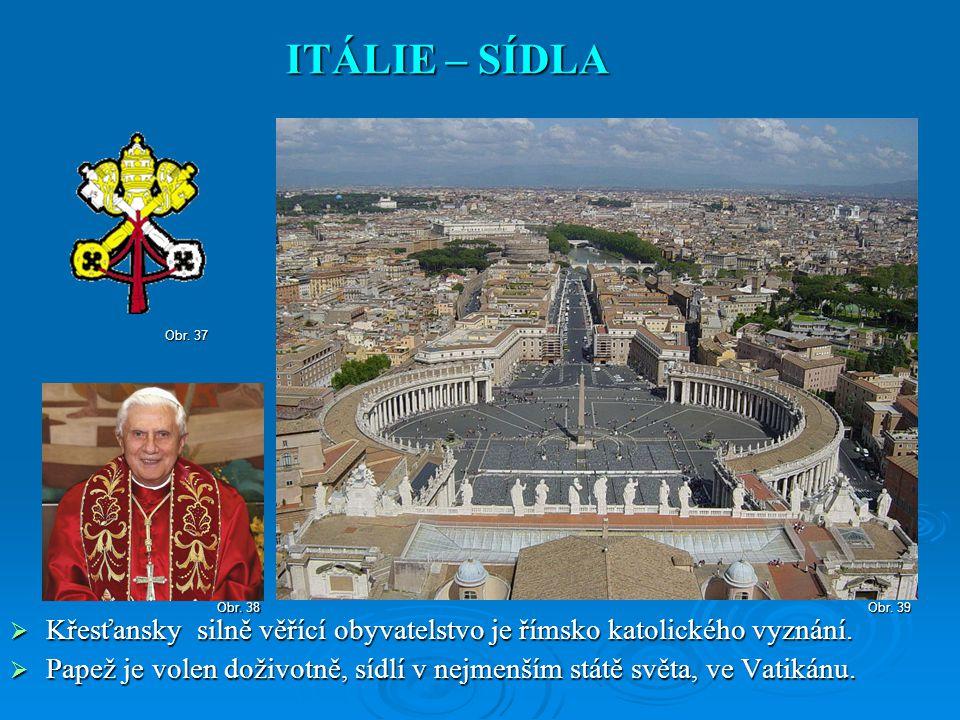  Křesťansky silně věřící obyvatelstvo je římsko katolického vyznání.  Papež je volen doživotně, sídlí v nejmenším státě světa, ve Vatikánu. ITÁLIE –