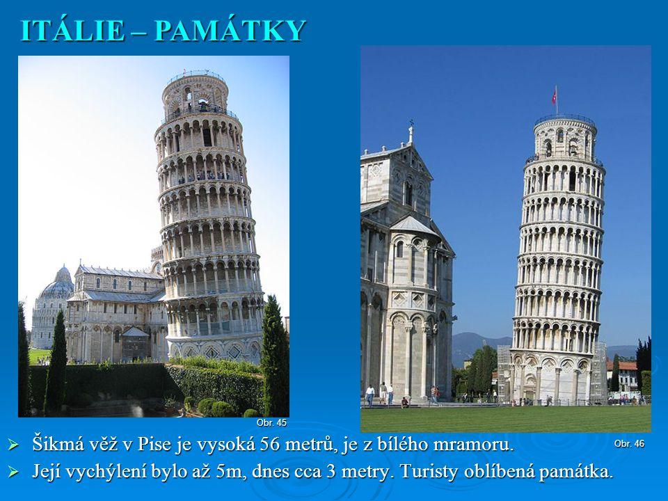  Šikmá věž v Pise je vysoká 56 metrů, je z bílého mramoru.  Její vychýlení bylo až 5m, dnes cca 3 metry. Turisty oblíbená památka. ITÁLIE – PAMÁTKY