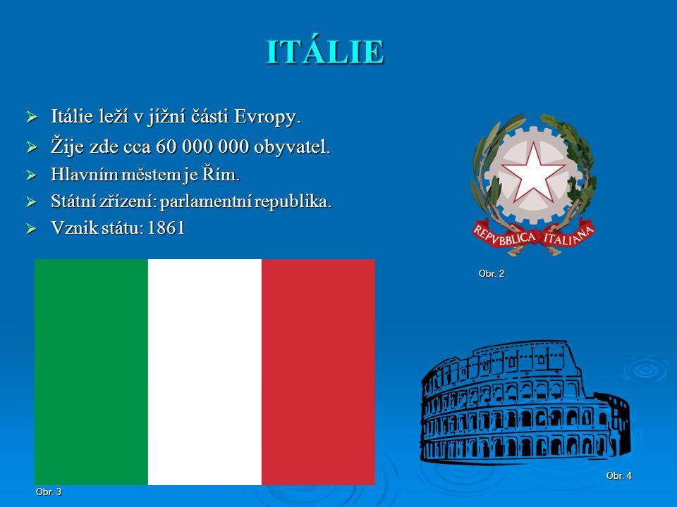 ITÁLIE  Itálie leží v jížní části Evropy.  Žije zde cca 60 000 000 obyvatel.  Hlavním městem je Řím.  Státní zřízení: parlamentní republika.  Vzn