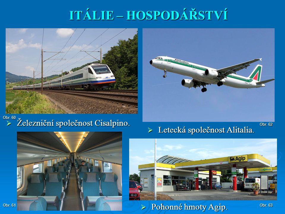  Železniční společnost Cisalpino. ITÁLIE – HOSPODÁŘSTVÍ Obr. 60 Obr. 61 Obr. 63  Pohonné hmoty Agip.  Letecká společnost Alitalia. Obr. 62