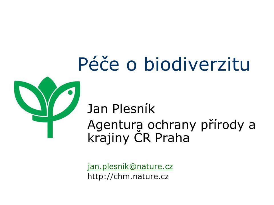 Péče o biodiverzitu Jan Plesník Agentura ochrany přírody a krajiny ČR Praha jan.plesnik@nature.cz http://chm.nature.cz