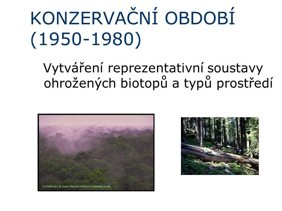 KONZERVAČNÍ OBDOBÍ (1950-1980) Vytváření reprezentativní soustavy ohrožených biotopů a typů prostředí