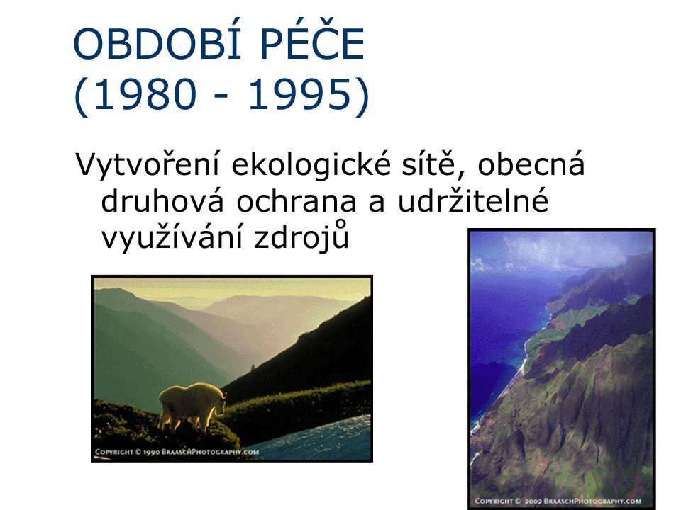 OBDOBÍ PÉČE (1980 - 1995) Vytvoření ekologické sítě, obecná druhová ochrana a udržitelné využívání zdrojů