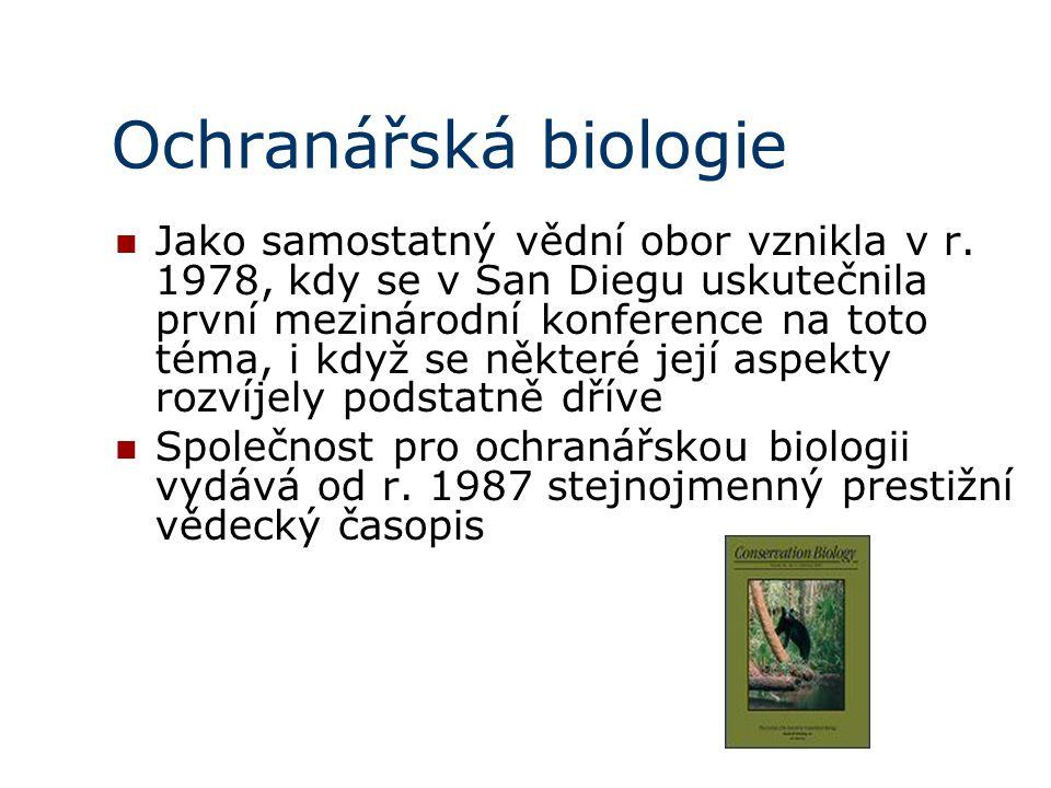 Ochranářská biologie Jako samostatný vědní obor vznikla v r. 1978, kdy se v San Diegu uskutečnila první mezinárodní konference na toto téma, i když se