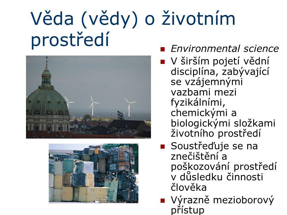 Věda (vědy) o životním prostředí Environmental science V širším pojetí vědní disciplína, zabývající se vzájemnými vazbami mezi fyzikálními, chemickými