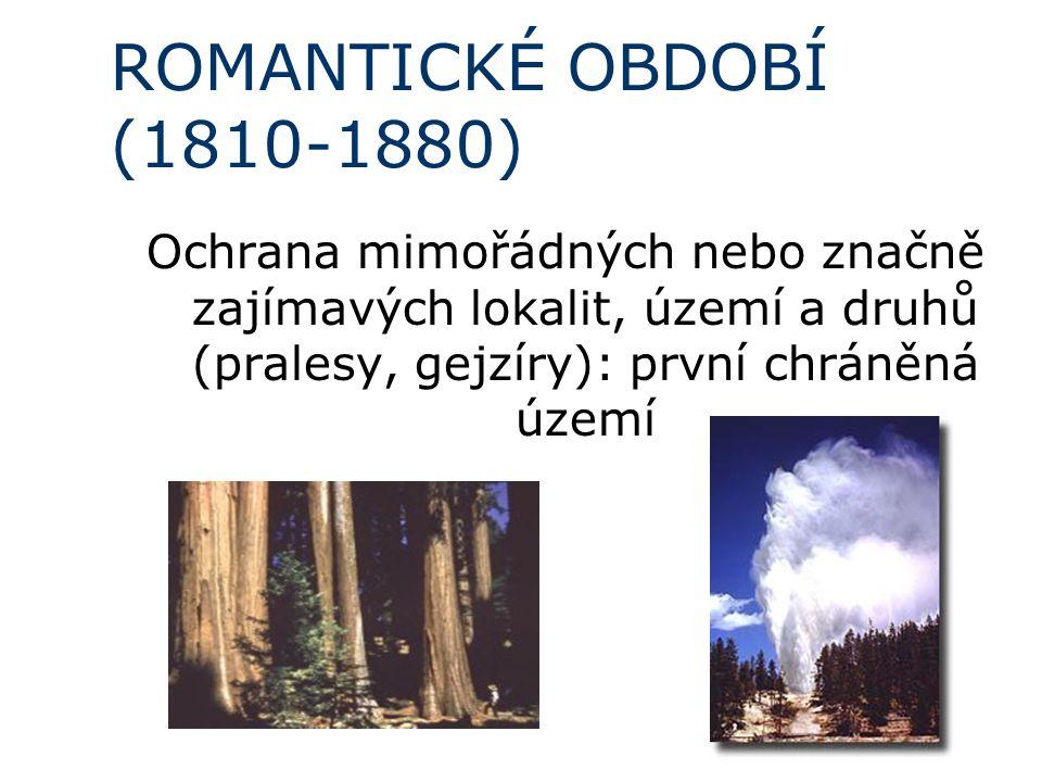 ROMANTICKÉ OBDOBÍ (1810-1880) Ochrana mimořádných nebo značně zajímavých lokalit, území a druhů (pralesy, gejzíry): první chráněná území