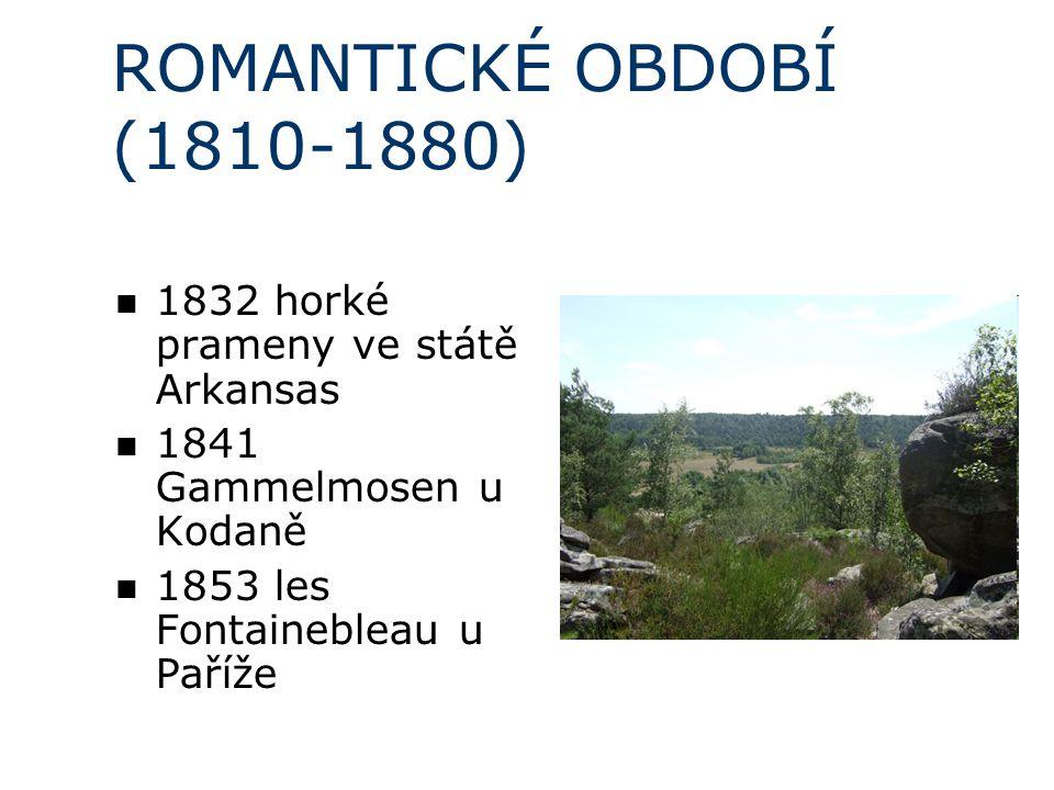 ROMANTICKÉ OBDOBÍ (1810-1880) 1832 horké prameny ve státě Arkansas 1841 Gammelmosen u Kodaně 1853 les Fontainebleau u Paříže