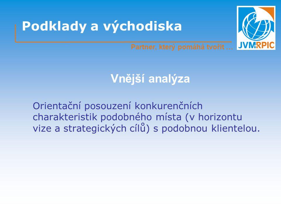 Podklady a východiska Orientační posouzení konkurenčních charakteristik podobného místa (v horizontu vize a strategických cílů) s podobnou klientelou.