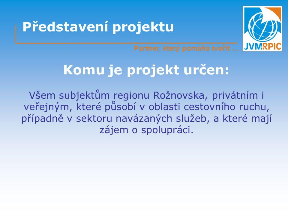 Představení projektu Všem subjektům regionu Rožnovska, privátním i veřejným, které působí v oblasti cestovního ruchu, případně v sektoru navázaných služeb, a které mají zájem o spolupráci.