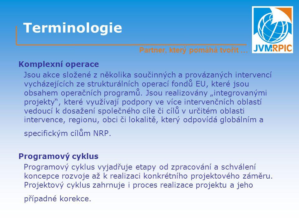 Terminologie Komplexní operace Jsou akce složené z několika součinných a provázaných intervencí vycházejících ze strukturálních operací fondů EU, které jsou obsahem operačních programů.