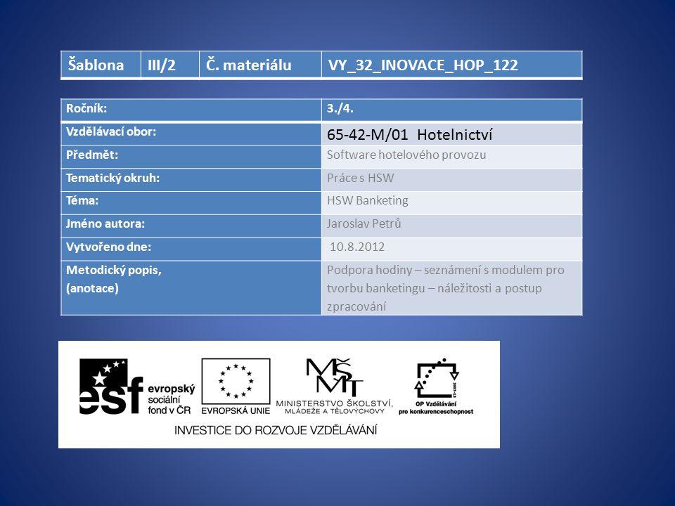 Ročník:3./4. Vzdělávací obor: 65-42-M/01 Hotelnictví Předmět:Software hotelového provozu Tematický okruh:Práce s HSW Téma:HSW Banketing Jméno autora:J