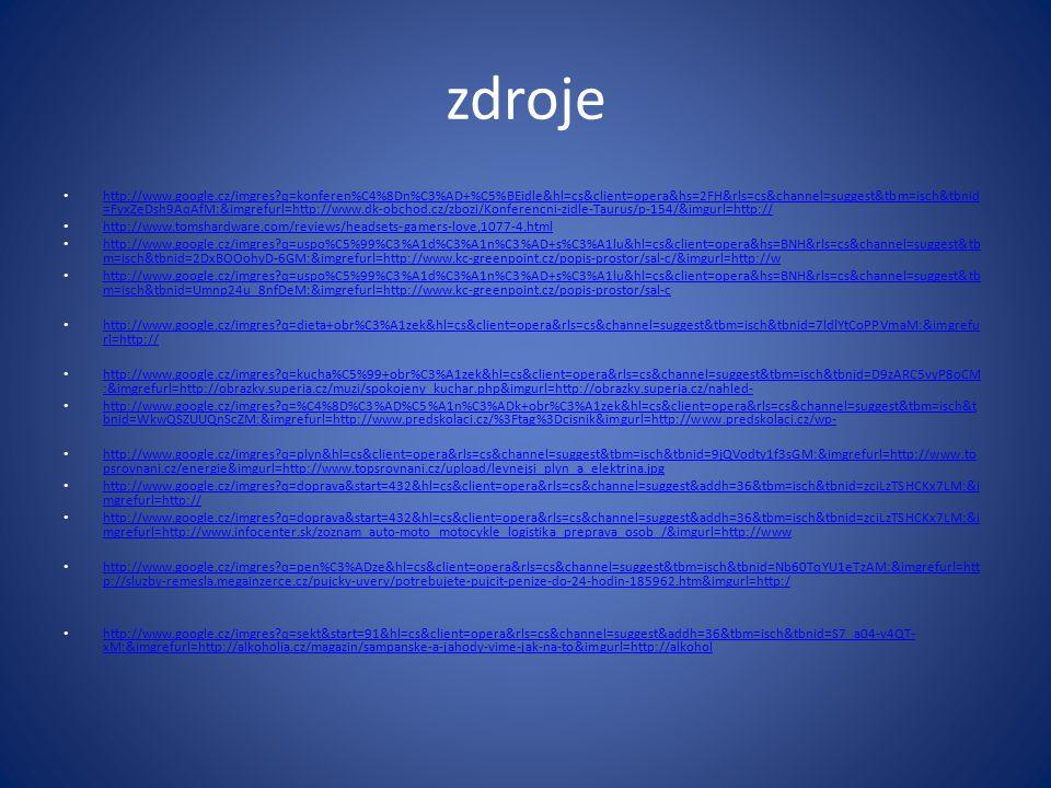 zdroje http://www.google.cz/imgres q=konferen%C4%8Dn%C3%AD+%C5%BEidle&hl=cs&client=opera&hs=2FH&rls=cs&channel=suggest&tbm=isch&tbnid =FyxZeDsh9AqAfM:&imgrefurl=http://www.dk-obchod.cz/zbozi/Konferencni-zidle-Taurus/p-154/&imgurl=http:// http://www.google.cz/imgres q=konferen%C4%8Dn%C3%AD+%C5%BEidle&hl=cs&client=opera&hs=2FH&rls=cs&channel=suggest&tbm=isch&tbnid =FyxZeDsh9AqAfM:&imgrefurl=http://www.dk-obchod.cz/zbozi/Konferencni-zidle-Taurus/p-154/&imgurl=http:// http://www.tomshardware.com/reviews/headsets-gamers-love,1077-4.html http://www.google.cz/imgres q=uspo%C5%99%C3%A1d%C3%A1n%C3%AD+s%C3%A1lu&hl=cs&client=opera&hs=BNH&rls=cs&channel=suggest&tb m=isch&tbnid=2DxBOOohyD-6GM:&imgrefurl=http://www.kc-greenpoint.cz/popis-prostor/sal-c/&imgurl=http://w http://www.google.cz/imgres q=uspo%C5%99%C3%A1d%C3%A1n%C3%AD+s%C3%A1lu&hl=cs&client=opera&hs=BNH&rls=cs&channel=suggest&tb m=isch&tbnid=2DxBOOohyD-6GM:&imgrefurl=http://www.kc-greenpoint.cz/popis-prostor/sal-c/&imgurl=http://w http://www.google.cz/imgres q=uspo%C5%99%C3%A1d%C3%A1n%C3%AD+s%C3%A1lu&hl=cs&client=opera&hs=BNH&rls=cs&channel=suggest&tb m=isch&tbnid=Umnp24u_8nfDeM:&imgrefurl=http://www.kc-greenpoint.cz/popis-prostor/sal-c http://www.google.cz/imgres q=uspo%C5%99%C3%A1d%C3%A1n%C3%AD+s%C3%A1lu&hl=cs&client=opera&hs=BNH&rls=cs&channel=suggest&tb m=isch&tbnid=Umnp24u_8nfDeM:&imgrefurl=http://www.kc-greenpoint.cz/popis-prostor/sal-c http://www.google.cz/imgres q=dieta+obr%C3%A1zek&hl=cs&client=opera&rls=cs&channel=suggest&tbm=isch&tbnid=7ldlYtCoPPVmaM:&imgrefu rl=http:// http://www.google.cz/imgres q=dieta+obr%C3%A1zek&hl=cs&client=opera&rls=cs&channel=suggest&tbm=isch&tbnid=7ldlYtCoPPVmaM:&imgrefu rl=http:// http://www.google.cz/imgres q=kucha%C5%99+obr%C3%A1zek&hl=cs&client=opera&rls=cs&channel=suggest&tbm=isch&tbnid=D9zARC5vyP8oCM :&imgrefurl=http://obrazky.superia.cz/muzi/spokojeny_kuchar.php&imgurl=http://obrazky.superia.cz/nahled- http://www.google.cz/imgres q=kucha%C5%99+obr%C3%A1zek&hl=cs&client=opera&