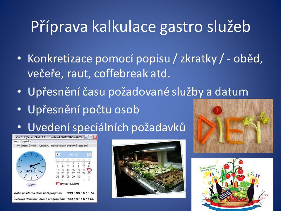 Příprava kalkulace gastro služeb Konkretizace pomocí popisu / zkratky / - oběd, večeře, raut, coffebreak atd.