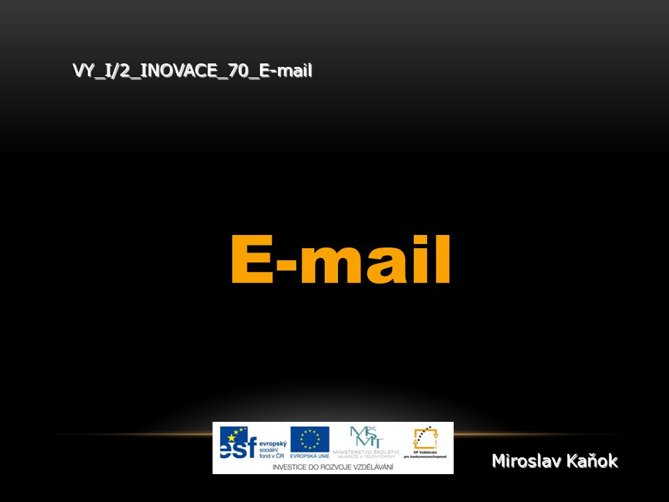 VY_I/2_INOVACE_70_E-mail E-mail Miroslav Kaňok