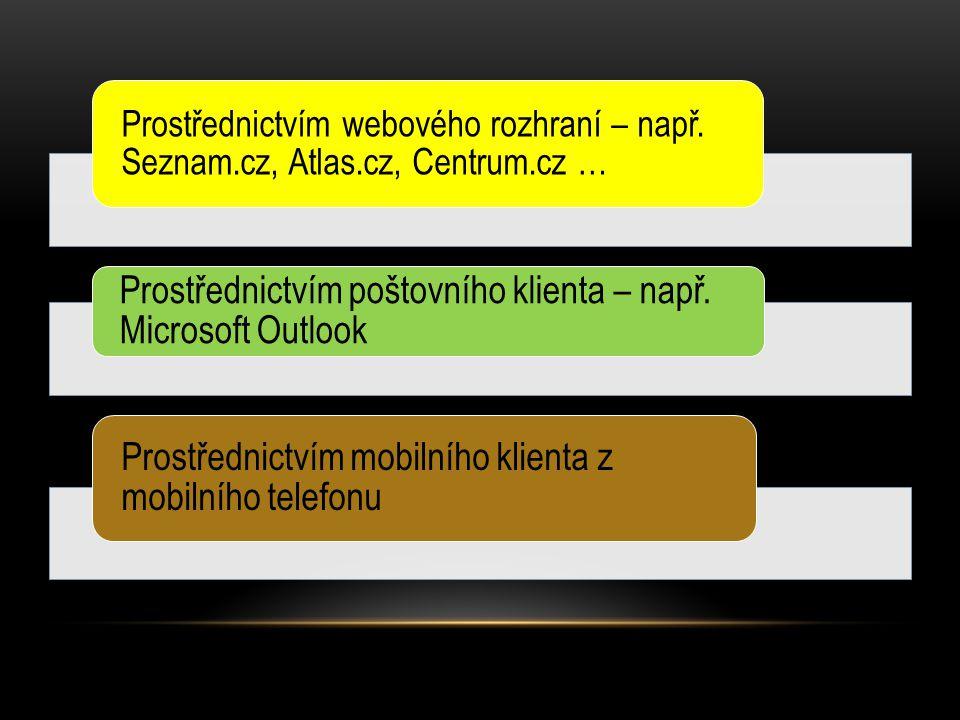 Prostřednictvím webového rozhraní – např. Seznam.cz, Atlas.cz, Centrum.cz … Prostřednictvím poštovního klienta – např. Microsoft Outlook Prostřednictv