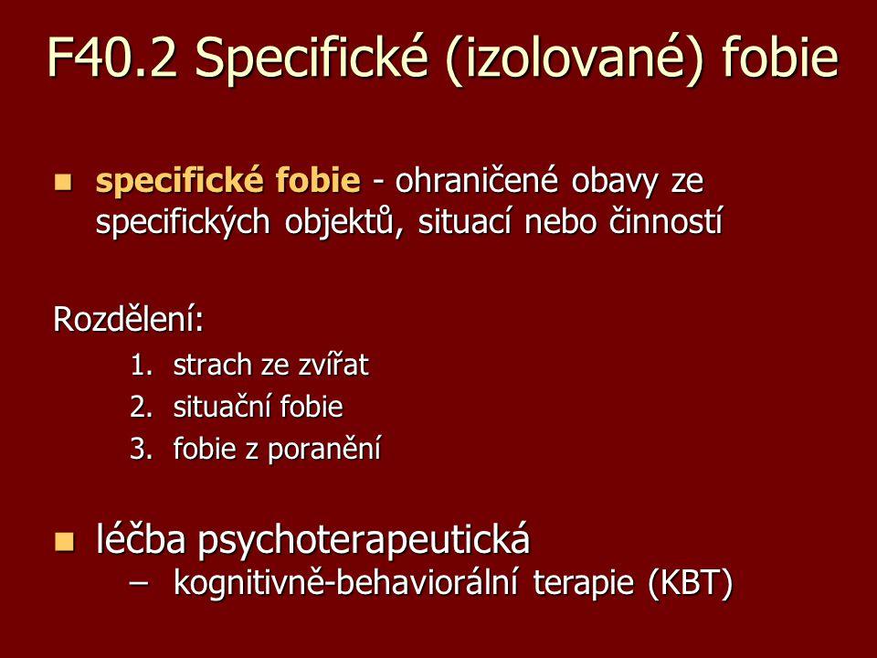 F40.2 Specifické (izolované) fobie specifické fobie - ohraničené obavy ze specifických objektů, situací nebo činností specifické fobie - ohraničené ob