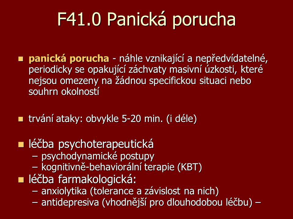 F41.0 Panická porucha panická porucha - náhle vznikající a nepředvídatelné, periodicky se opakující záchvaty masivní úzkosti, které nejsou omezeny na