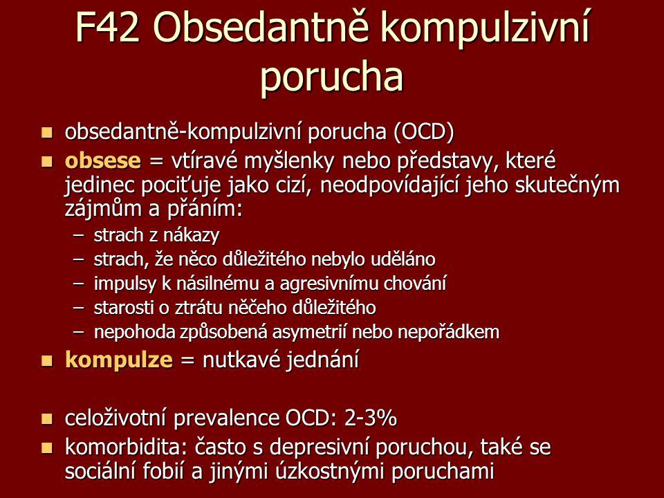 F42 Obsedantně kompulzivní porucha obsedantně-kompulzivní porucha (OCD) obsedantně-kompulzivní porucha (OCD) obsese = vtíravé myšlenky nebo představy,