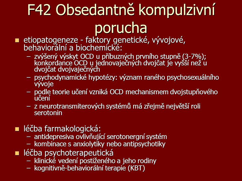 F42 Obsedantně kompulzivní porucha etiopatogeneze - faktory genetické, vývojové, behaviorální a biochemické: etiopatogeneze - faktory genetické, vývoj