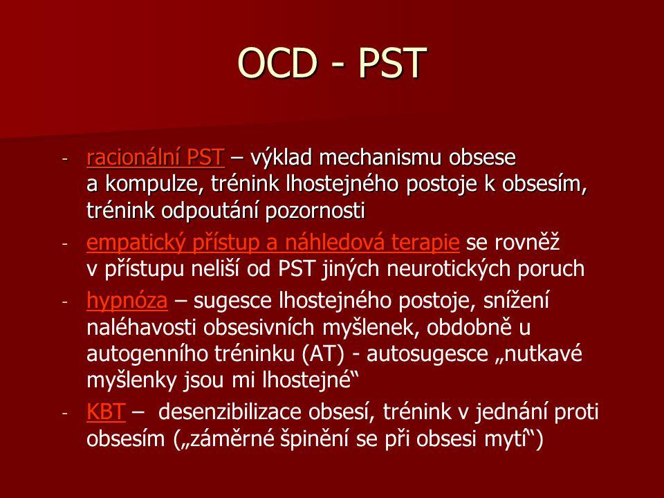 - racionální PST – výklad mechanismu obsese a kompulze, trénink lhostejného postoje k obsesím, trénink odpoutání pozornosti - - empatický přístup a ná