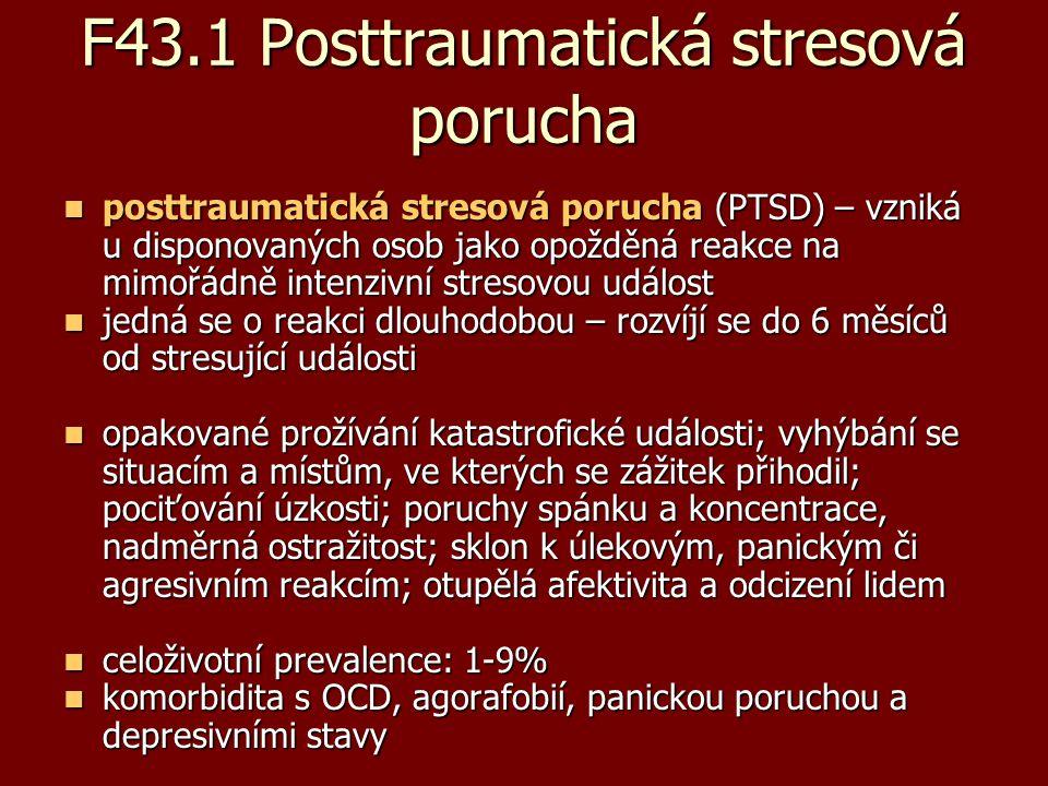 F43.1 Posttraumatická stresová porucha posttraumatická stresová porucha (PTSD) – vzniká u disponovaných osob jako opožděná reakce na mimořádně intenzi