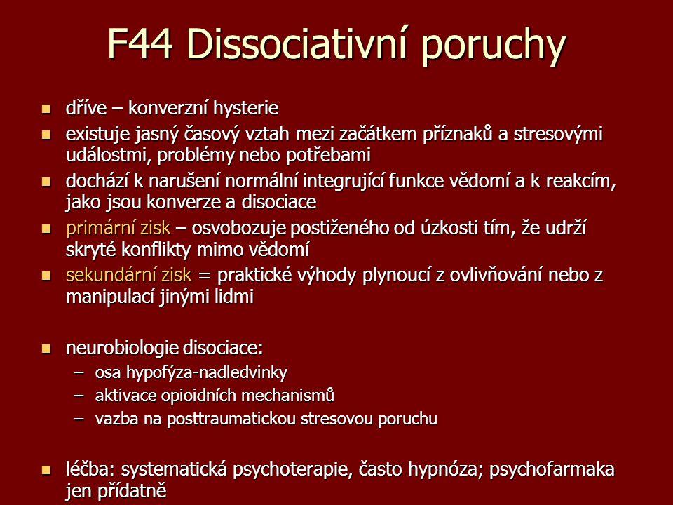 F44 Dissociativní poruchy dříve – konverzní hysterie dříve – konverzní hysterie existuje jasný časový vztah mezi začátkem příznaků a stresovými událos