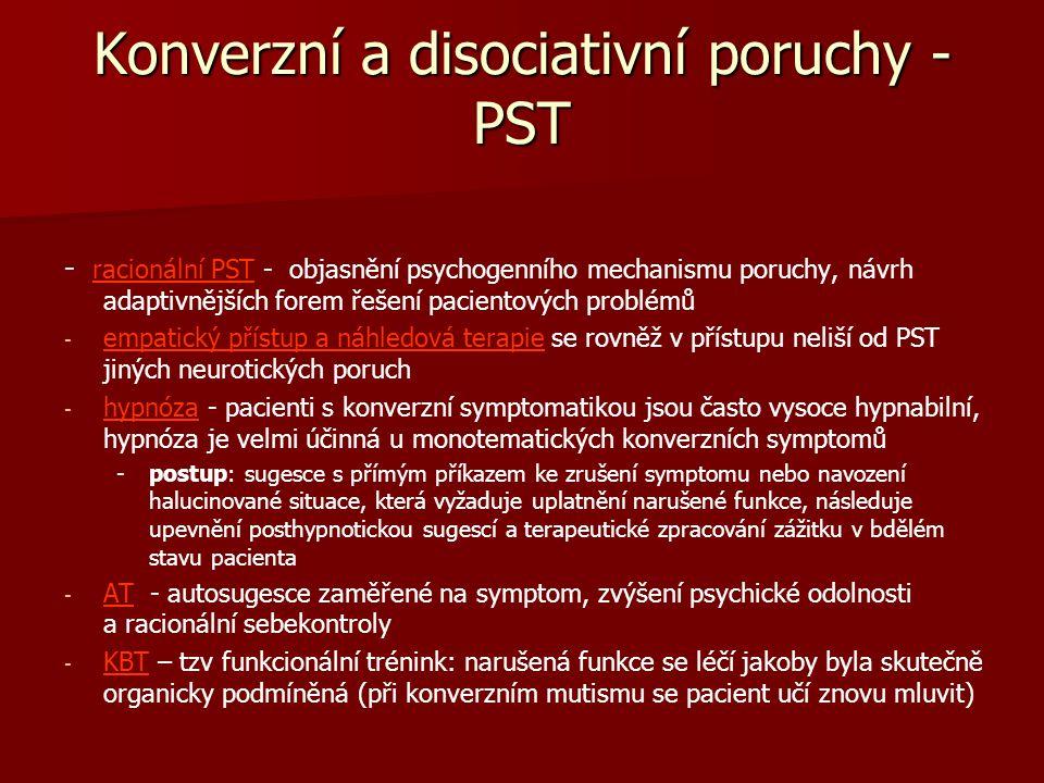 Konverzní a disociativní poruchy - PST - racionální PST - objasnění psychogenního mechanismu poruchy, návrh adaptivnějších forem řešení pacientových p
