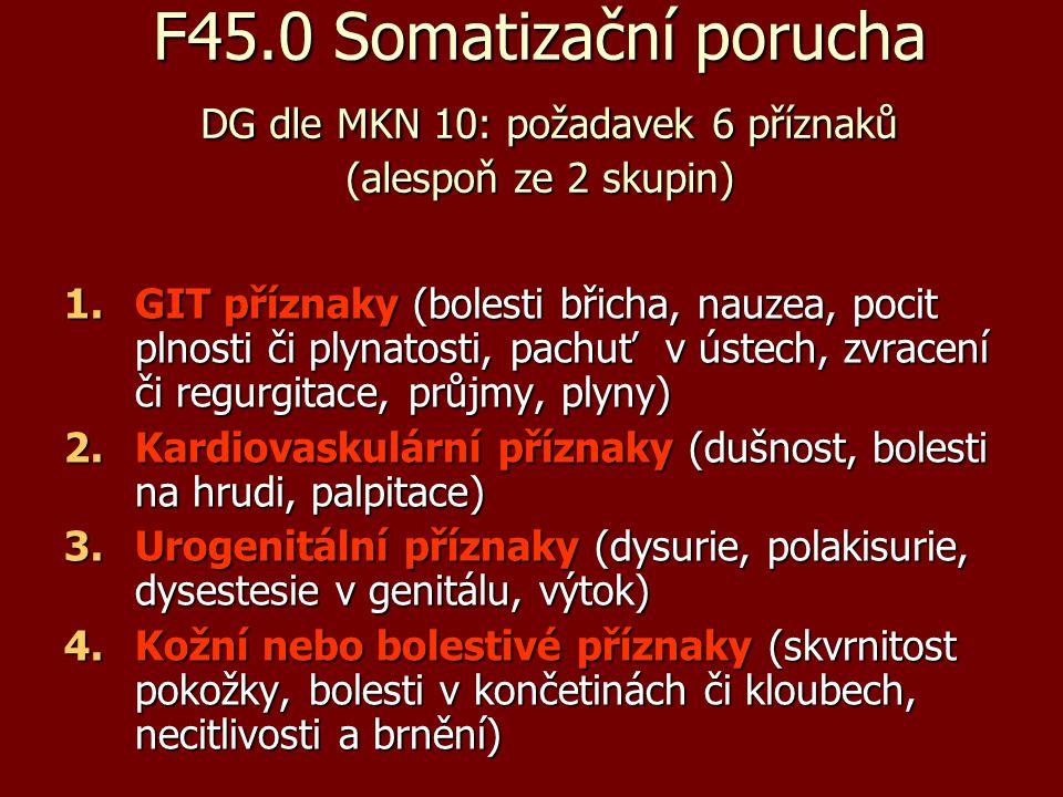 F45.0 Somatizační porucha DG dle MKN 10: požadavek 6 příznaků (alespoň ze 2 skupin) 1.GIT příznaky (bolesti břicha, nauzea, pocit plnosti či plynatost