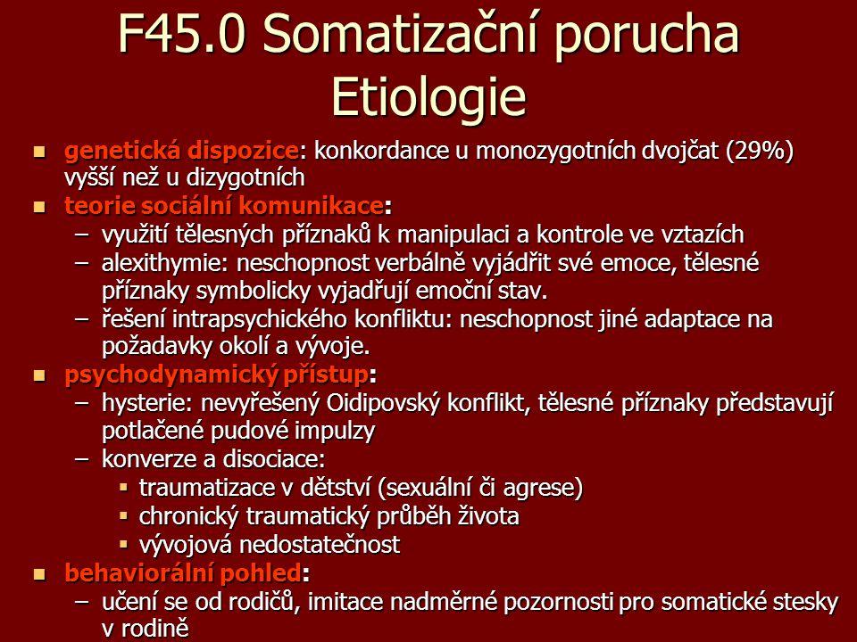 F45.0 Somatizační porucha Etiologie genetická dispozice: konkordance u monozygotních dvojčat (29%) vyšší než u dizygotních genetická dispozice: konkor