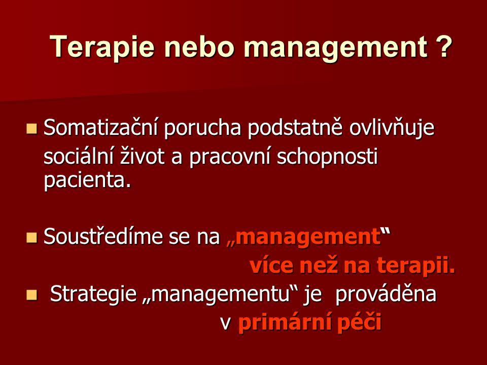 Terapie nebo management ? Somatizační porucha podstatně ovlivňuje Somatizační porucha podstatně ovlivňuje sociální život a pracovní schopnosti pacient