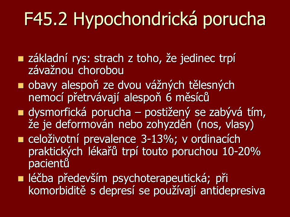 F45.2 Hypochondrická porucha základní rys: strach z toho, že jedinec trpí závažnou chorobou základní rys: strach z toho, že jedinec trpí závažnou chor