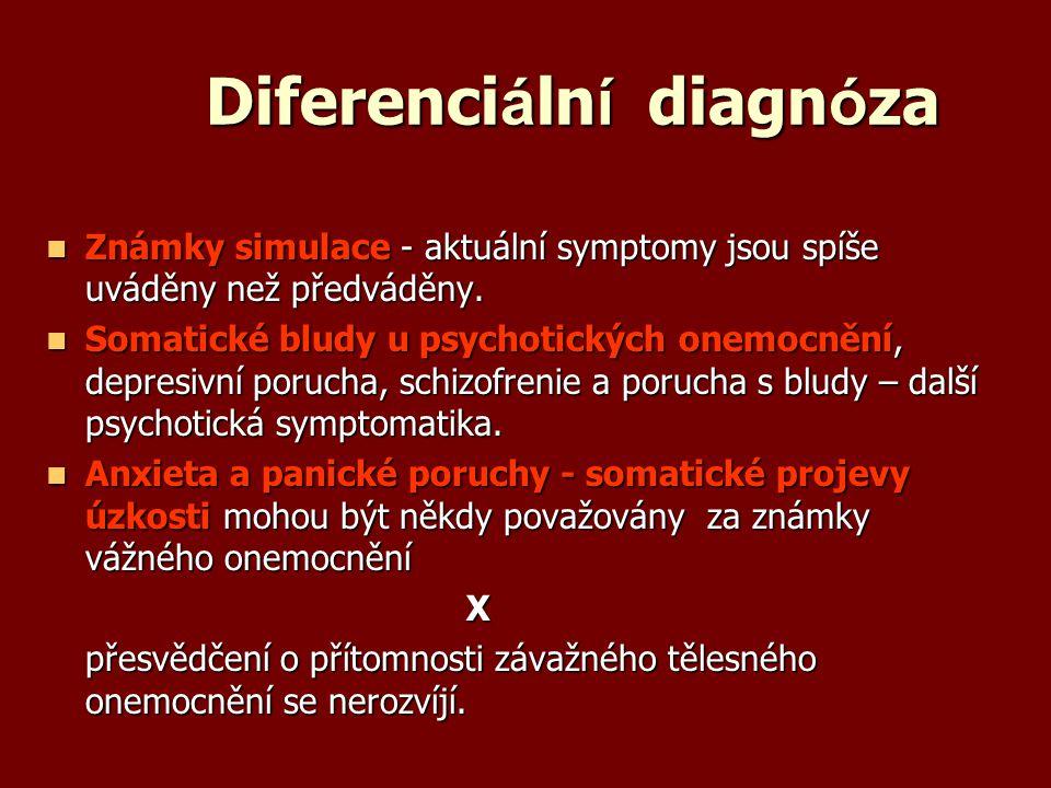 Diferenci á ln í diagn ó za Známky simulace - aktuální symptomy jsou spíše uváděny než předváděny. Známky simulace - aktuální symptomy jsou spíše uvád