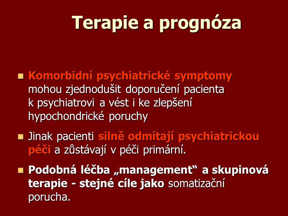 Terapie a prognóza Komorbidní psychiatrické symptomy mohou zjednodušit doporučení pacienta k psychiatrovi a vést i ke zlepšení hypochondrické poruchy