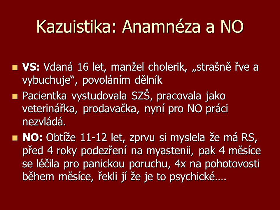 """Kazuistika: Anamnéza a NO VS: Vdaná 16 let, manžel cholerik, """"strašně řve a vybuchuje"""", povoláním dělník VS: Vdaná 16 let, manžel cholerik, """"strašně ř"""