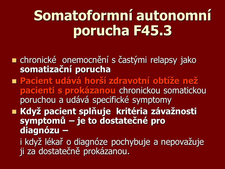 Somatoformní autonomní porucha F45.3 chronické onemocnění s častými relapsy jako somatizační porucha chronické onemocnění s častými relapsy jako somat