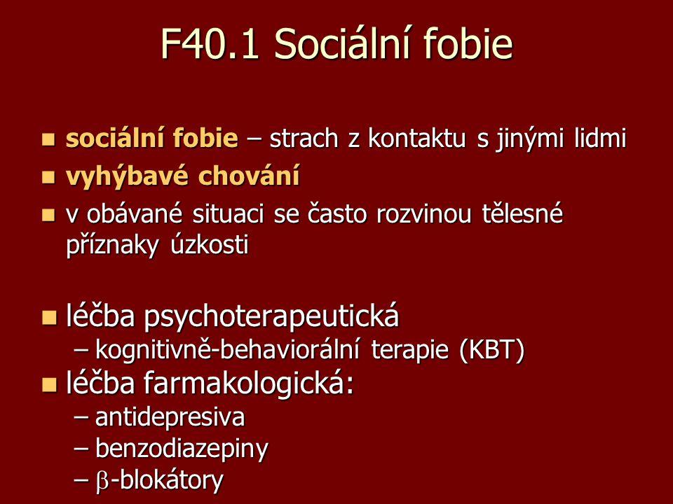 F40.2 Specifické (izolované) fobie specifické fobie - ohraničené obavy ze specifických objektů, situací nebo činností specifické fobie - ohraničené obavy ze specifických objektů, situací nebo činnostíRozdělení: 1.strach ze zvířat 2.situační fobie 3.fobie z poranění léčba psychoterapeutická léčba psychoterapeutická –kognitivně-behaviorální terapie (KBT)