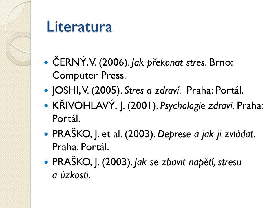 Literatura ČERNÝ, V. (2006). Jak překonat stres. Brno: Computer Press. JOSHI, V. (2005). Stres a zdraví. Praha: Portál. KŘIVOHLAVÝ, J. (2001). Psychol