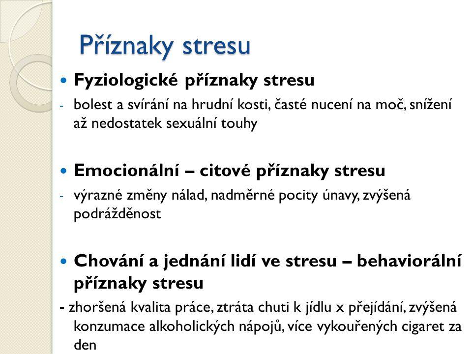 Příznaky stresu Fyziologické příznaky stresu - bolest a svírání na hrudní kosti, časté nucení na moč, snížení až nedostatek sexuální touhy Emocionální